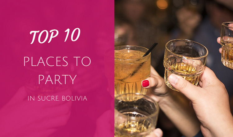 best places to party in sucre bolivia