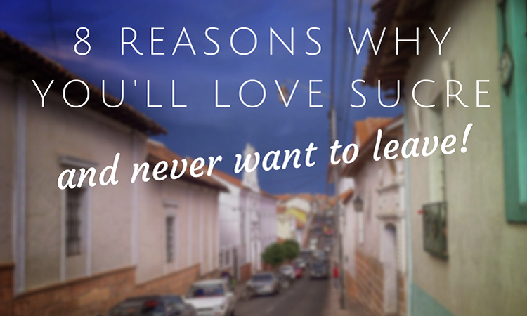 why you should travel to sucre bolivia